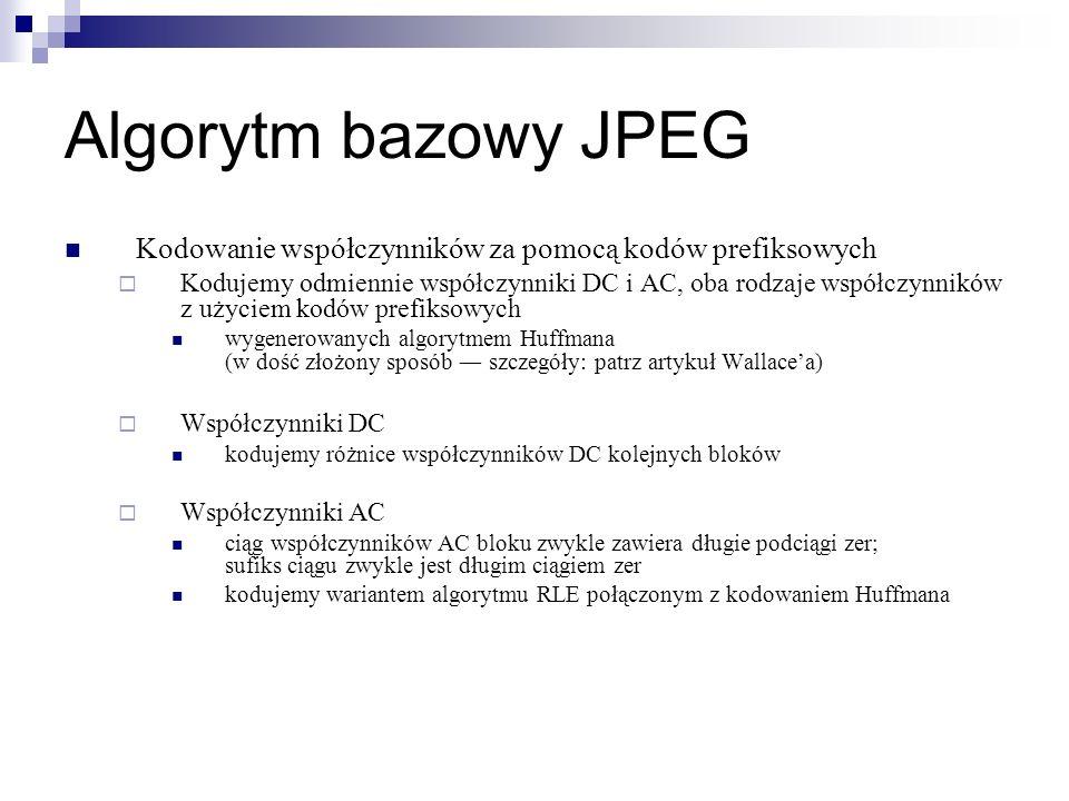 Algorytm bazowy JPEG Kodowanie współczynników za pomocą kodów prefiksowych Kodujemy odmiennie współczynniki DC i AC, oba rodzaje współczynników z użyc