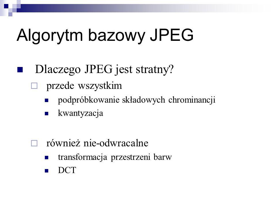 Algorytm bazowy JPEG Dlaczego JPEG jest stratny? przede wszystkim podpróbkowanie składowych chrominancji kwantyzacja również nie-odwracalne transforma