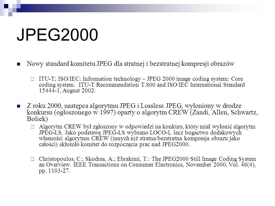 JPEG2000 Nowy standard komitetu JPEG dla stratnej i bezstratnej kompresji obrazów ITU-T; ISO/IEC: Information technology – JPEG 2000 image coding syst