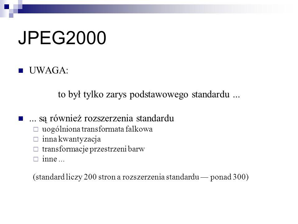 JPEG2000 UWAGA: to był tylko zarys podstawowego standardu...... są również rozszerzenia standardu uogólniona transformata falkowa inna kwantyzacja tra