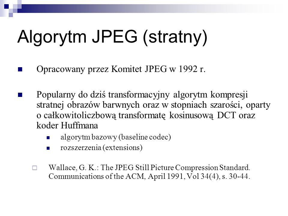 Algorytm JPEG (stratny) Opracowany przez Komitet JPEG w 1992 r. Popularny do dziś transformacyjny algorytm kompresji stratnej obrazów barwnych oraz w