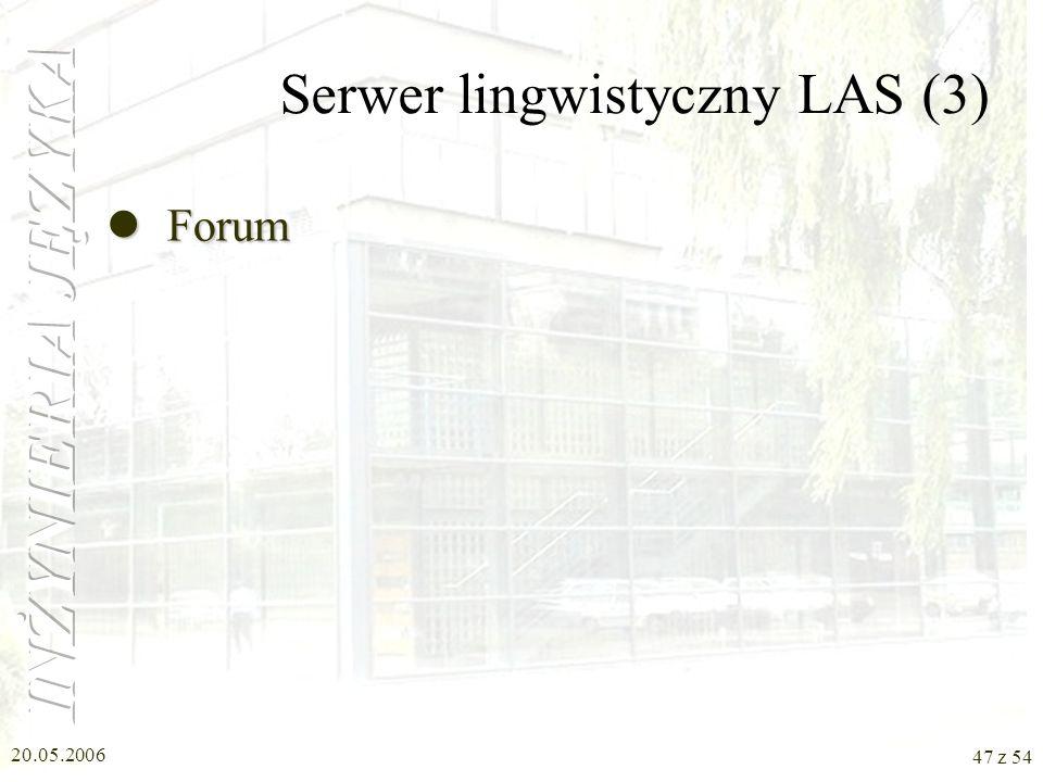 20.05.2006 46 z 54 Serwer lingwistyczny LAS (2) Analiza morfologiczna Analiza morfologiczna Analiza składniowa Thetos Polsumm Modelowanie tekstu Słown