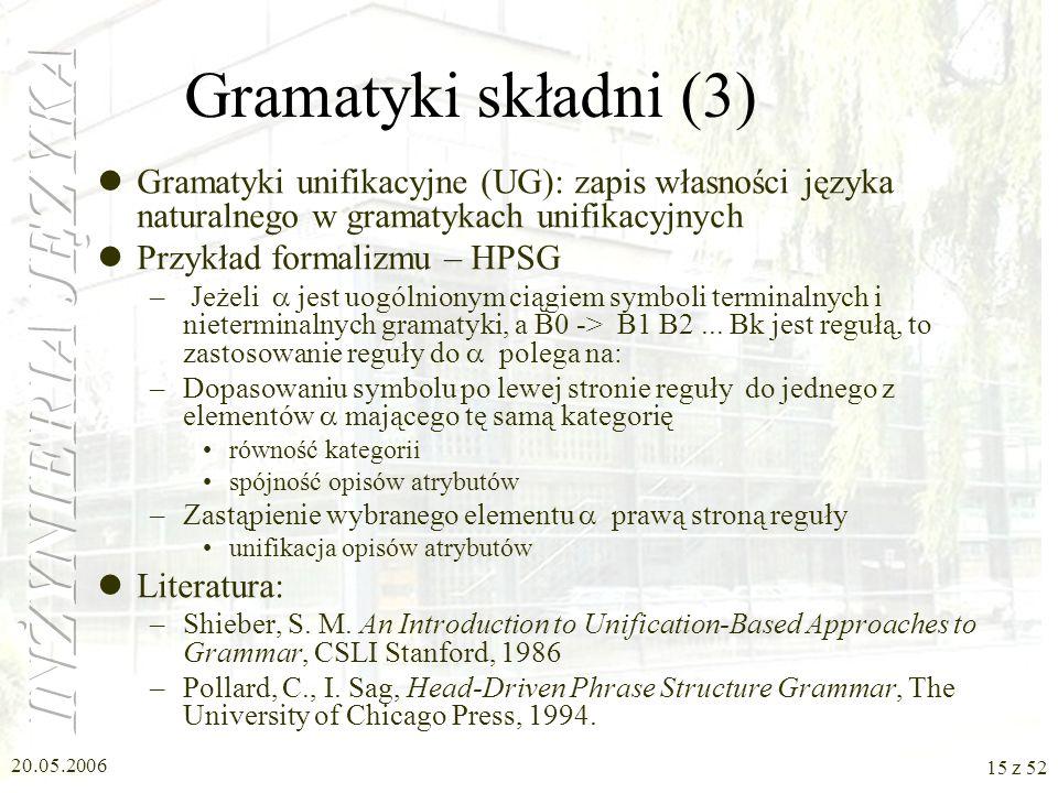 20.05.2006 15 z 52 Gramatyki składni (3) Gramatyki unifikacyjne (UG): zapis własności języka naturalnego w gramatykach unifikacyjnych Przykład formali