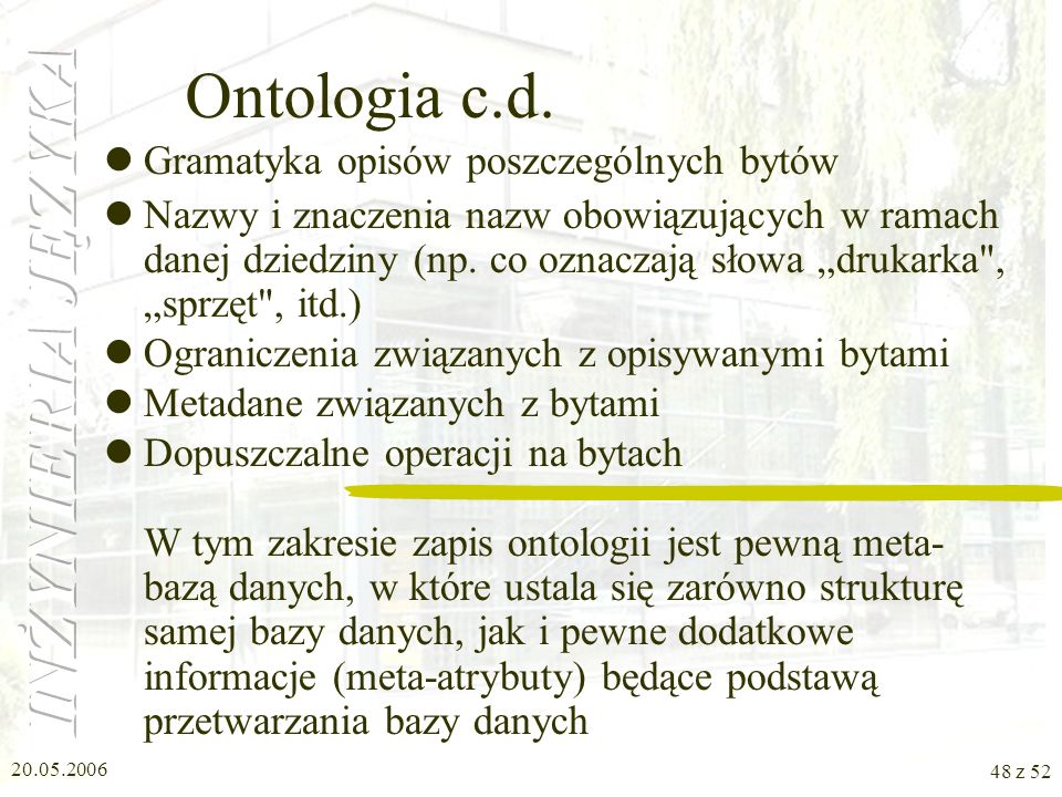 20.05.2006 48 z 52 Ontologia c.d. Gramatyka opisów poszczególnych bytów Nazwy i znaczenia nazw obowiązujących w ramach danej dziedziny (np. co oznacza