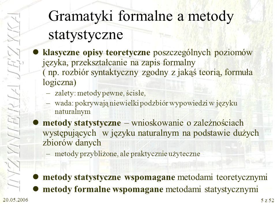 20.05.2006 5 z 52 Gramatyki formalne a metody statystyczne klasyczne opisy teoretyczne poszczególnych poziomów języka, przekształcanie na zapis formal