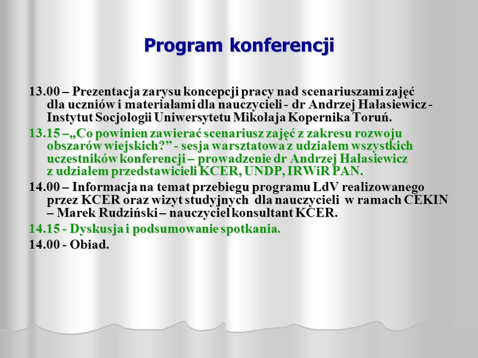 Program konferencji 13.00 – Prezentacja zarysu koncepcji pracy nad scenariuszami zajęć dla uczniów i materiałami dla nauczycieli - dr Andrzej Hałasie