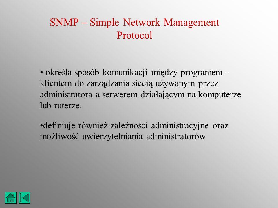 SNMP – Simple Network Management Protocol określa sposób komunikacji między programem - klientem do zarządzania siecią używanym przez administratora a