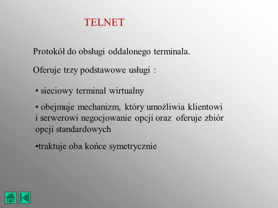 TELNET Protokół do obsługi oddalonego terminala. Oferuje trzy podstawowe usługi : sieciowy terminal wirtualny obejmuje mechanizm, który umożliwia klie