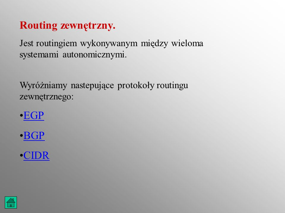 Routing zewnętrzny. Jest routingiem wykonywanym między wieloma systemami autonomicznymi. Wyróżniamy nastepujące protokoły routingu zewnętrznego: EGP B