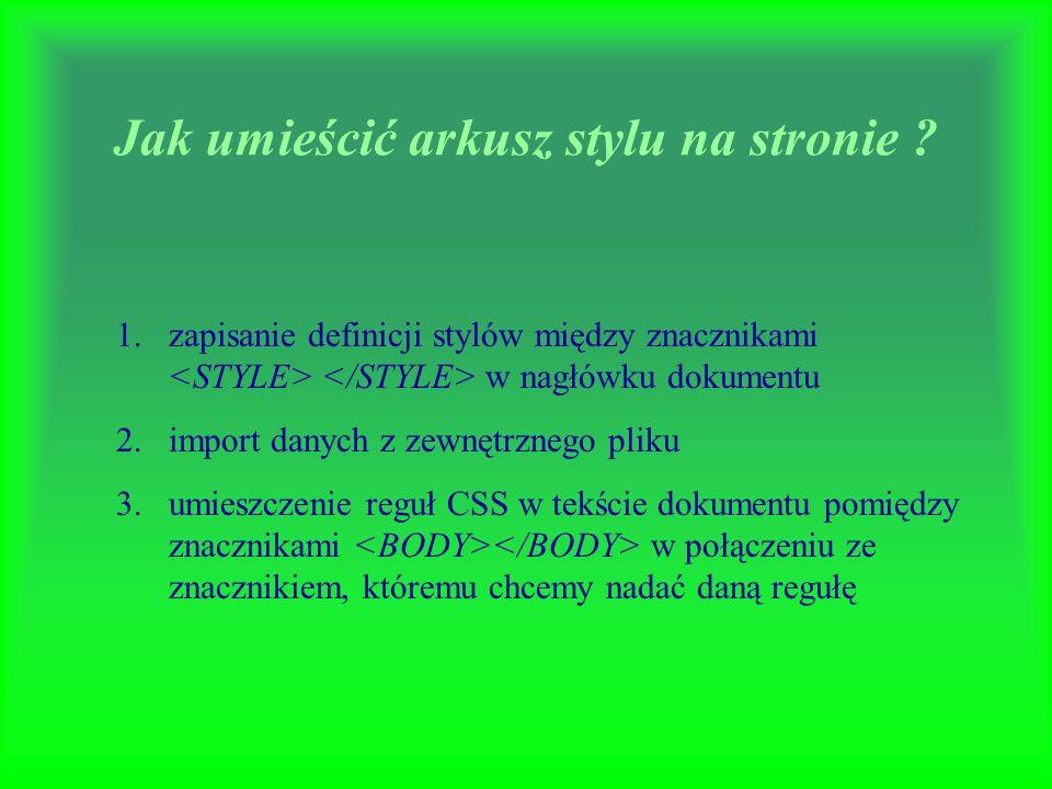 Kaskadowe arkusze stylów – CSS (Cascade Style Sheet) Co to jest CSS? Jak umieścić arkusz stylu na stronie ? Jak stworzyć własny arkusz stylu ?