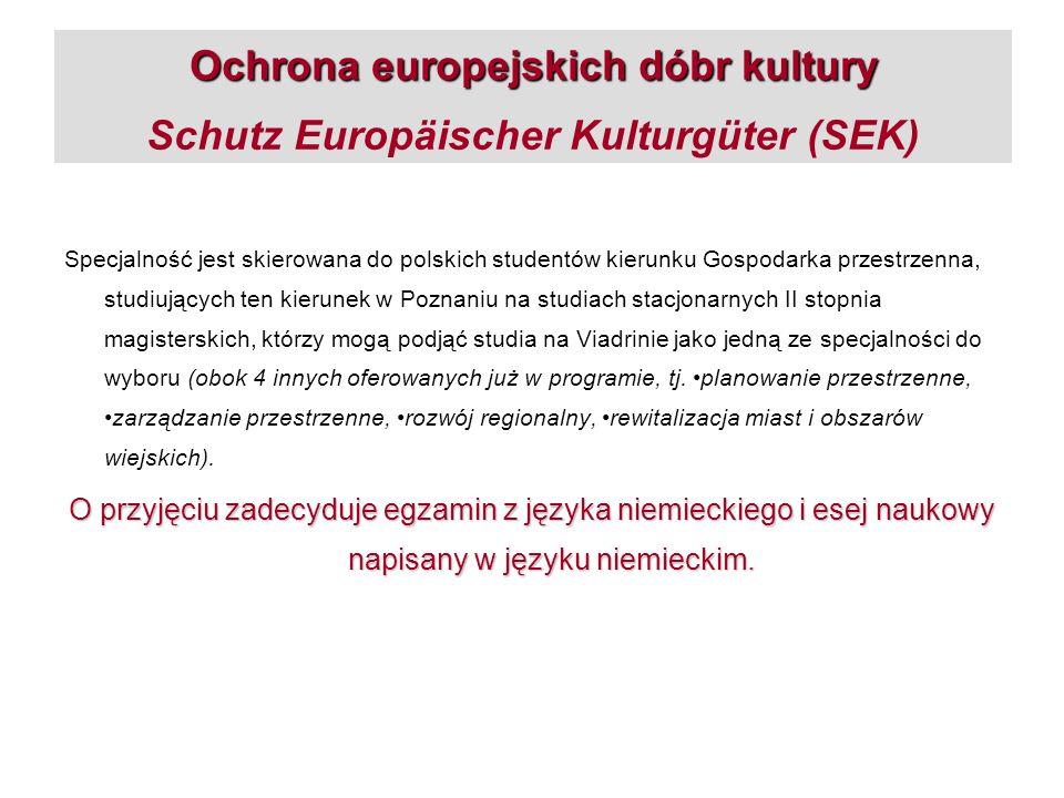 Ochrona europejskich dóbr kultury Ochrona europejskich dóbr kultury Schutz Europäischer Kulturgüter (SEK) Specjalność jest skierowana do polskich stud