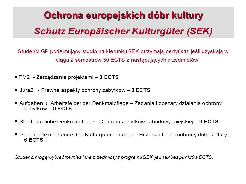 Ochrona europejskich dóbr kultury Ochrona europejskich dóbr kultury Schutz Europäischer Kulturgüter (SEK) Studenci GP podejmujący studia na kierunku S