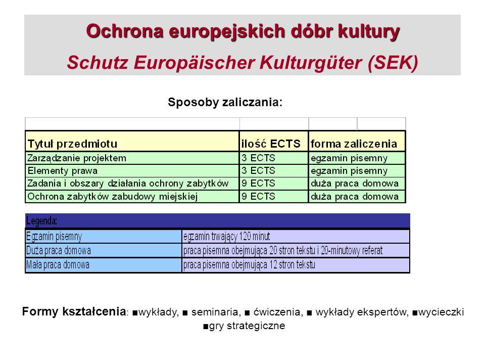 Ochrona europejskich dóbr kultury Ochrona europejskich dóbr kultury Schutz Europäischer Kulturgüter (SEK) Sposoby zaliczania: Formy kształcenia : wykł