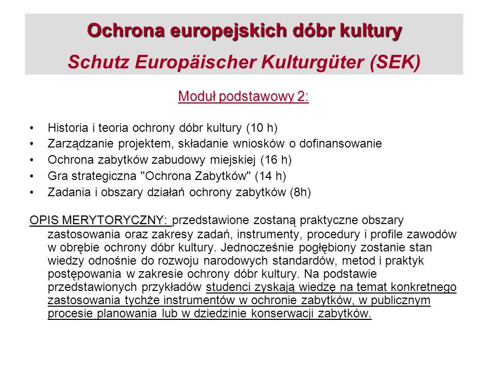 Ochrona europejskich dóbr kultury Ochrona europejskich dóbr kultury Schutz Europäischer Kulturgüter (SEK) Moduł podstawowy 2: Historia i teoria ochron