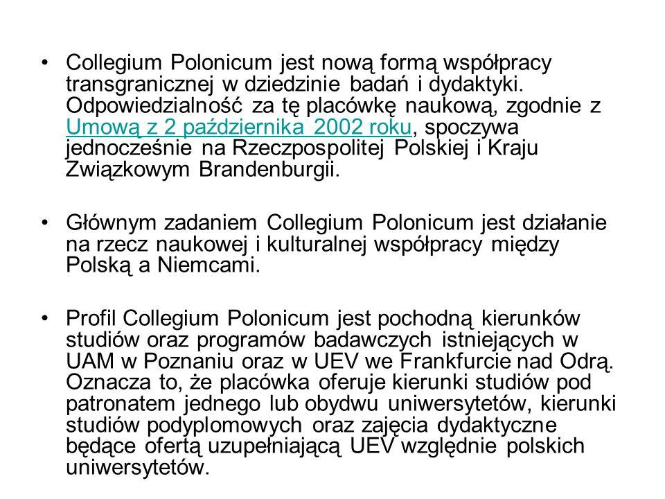 Collegium Polonicum jest nową formą współpracy transgranicznej w dziedzinie badań i dydaktyki. Odpowiedzialność za tę placówkę naukową, zgodnie z Umow