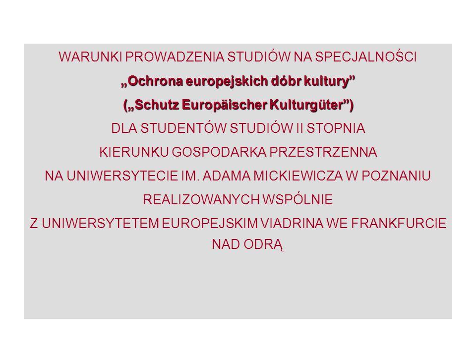 Ochrona europejskich dóbr kultury Ochrona europejskich dóbr kultury Schutz Europäischer Kulturgüter (SEK) Specjalność jest skierowana do polskich studentów kierunku Gospodarka przestrzenna, studiujących ten kierunek w Poznaniu na studiach stacjonarnych II stopnia magisterskich, którzy mogą podjąć studia na Viadrinie jako jedną ze specjalności do wyboru (obok 4 innych oferowanych już w programie, tj.