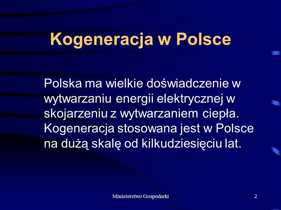Ministerstwo Gospodarki2 Kogeneracja w Polsce Polska ma wielkie doświadczenie w wytwarzaniu energii elektrycznej w skojarzeniu z wytwarzaniem ciepła.