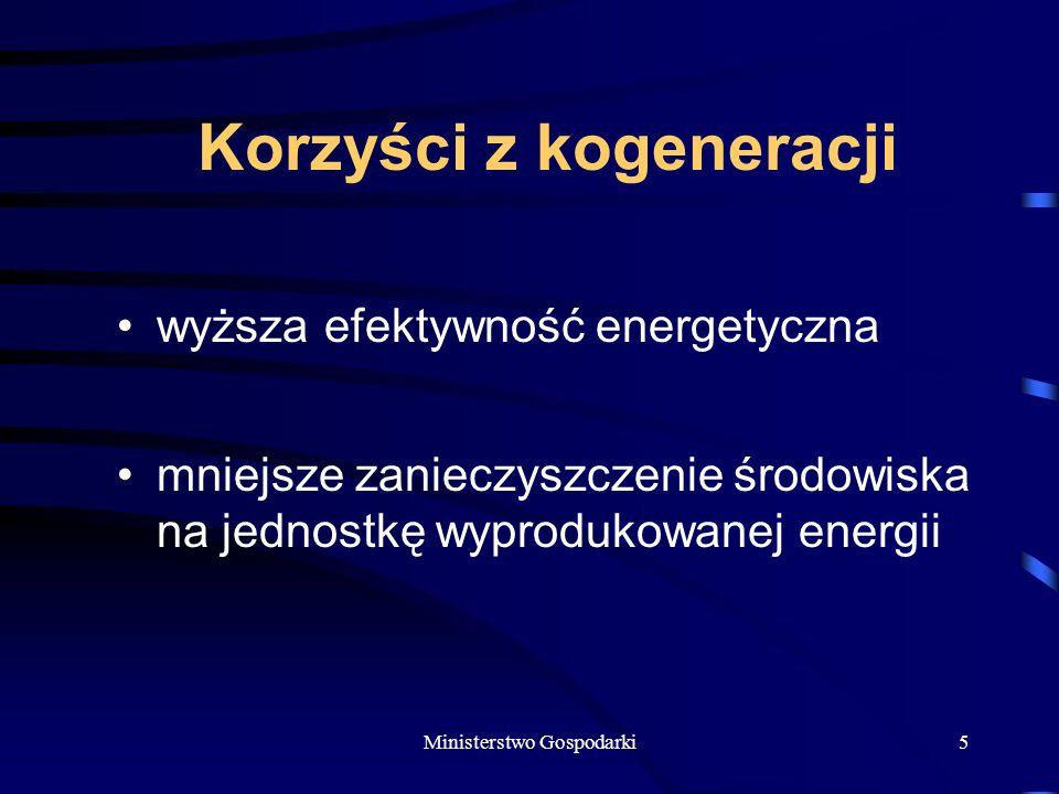 Ministerstwo Gospodarki5 Korzyści z kogeneracji wyższa efektywność energetyczna mniejsze zanieczyszczenie środowiska na jednostkę wyprodukowanej energii