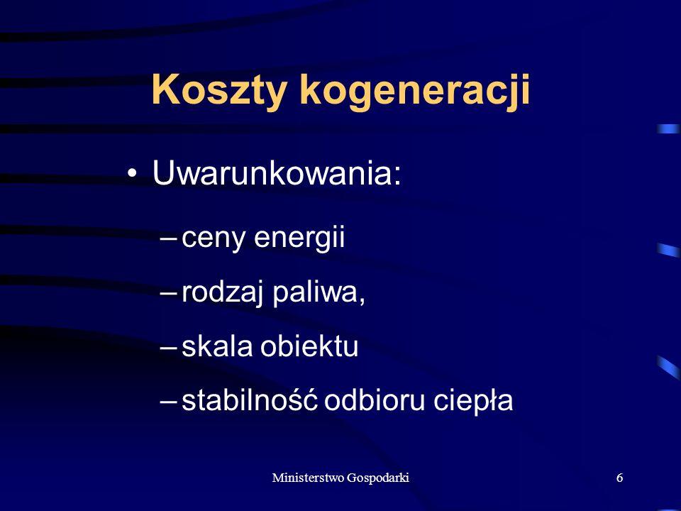 Ministerstwo Gospodarki6 Koszty kogeneracji Uwarunkowania: –ceny energii –rodzaj paliwa, –skala obiektu –stabilność odbioru ciepła