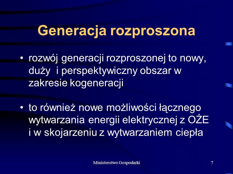 Ministerstwo Gospodarki7 Generacja rozproszona rozwój generacji rozproszonej to nowy, duży i perspektywiczny obszar w zakresie kogeneracji to również nowe możliwości łącznego wytwarzania energii elektrycznej z OŹE i w skojarzeniu z wytwarzaniem ciepła