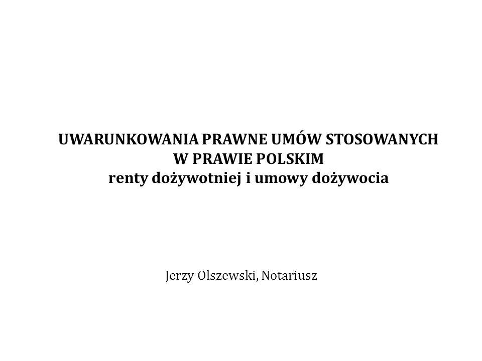 UWARUNKOWANIA PRAWNE UMÓW STOSOWANYCH W PRAWIE POLSKIM renty dożywotniej i umowy dożywocia Jerzy Olszewski, Notariusz