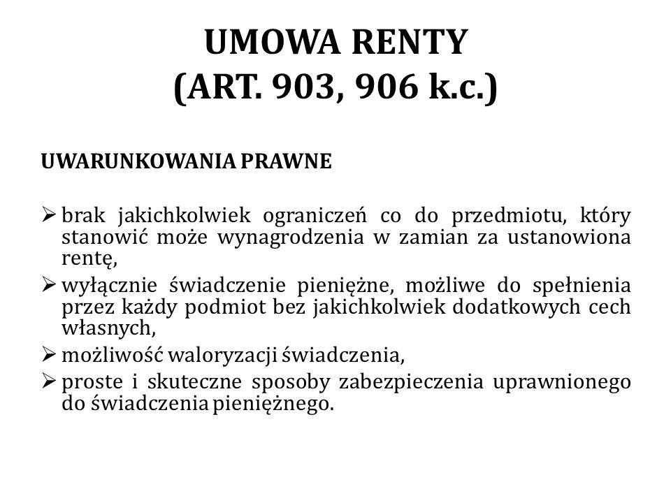 UMOWA RENTY (ART. 903, 906 k.c.) UWARUNKOWANIA PRAWNE brak jakichkolwiek ograniczeń co do przedmiotu, który stanowić może wynagrodzenia w zamian za us
