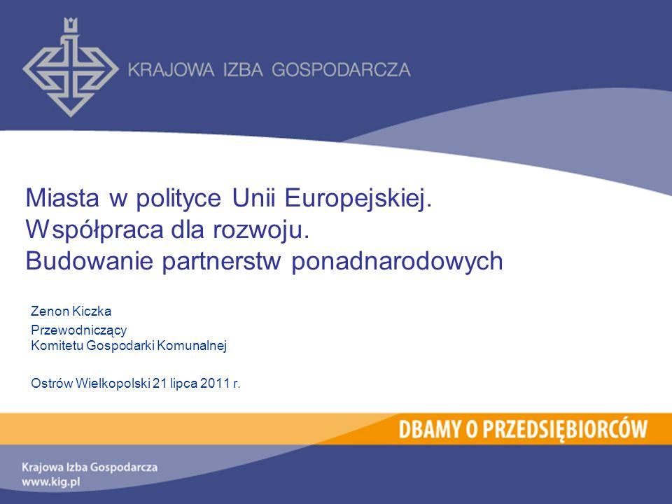 Zenon Kiczka Przewodniczący Komitetu Gospodarki Komunalnej Ostrów Wielkopolski 21 lipca 2011 r. Miasta w polityce Unii Europejskiej. Współpraca dla ro