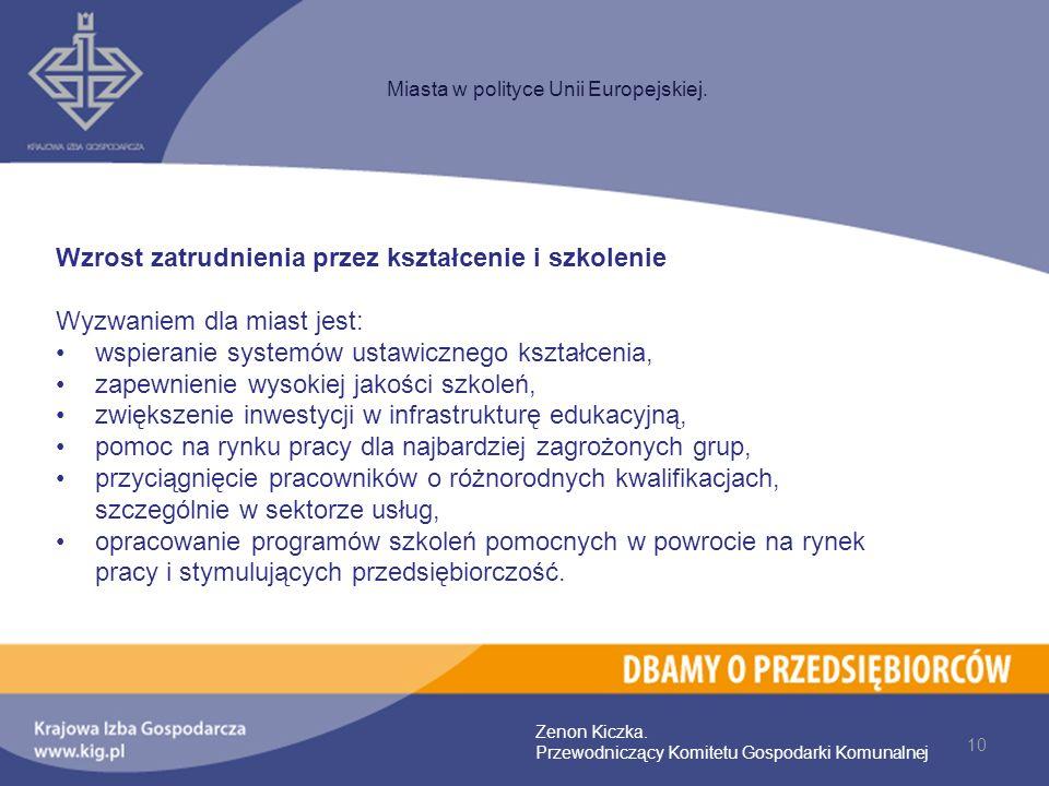 10 Miasta w polityce Unii Europejskiej. Zenon Kiczka. Przewodniczący Komitetu Gospodarki Komunalnej Wzrost zatrudnienia przez kształcenie i szkolenie