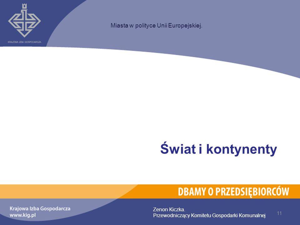 11 Miasta w polityce Unii Europejskiej. Zenon Kiczka. Przewodniczący Komitetu Gospodarki Komunalnej Świat i kontynenty