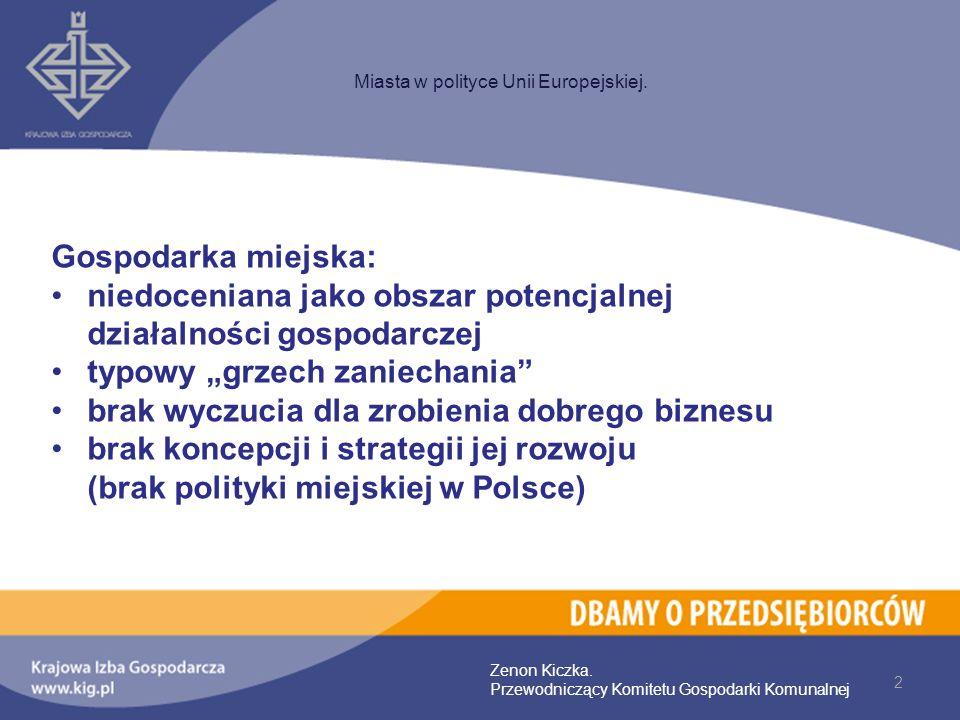 2 Miasta w polityce Unii Europejskiej. Zenon Kiczka. Przewodniczący Komitetu Gospodarki Komunalnej Gospodarka miejska: niedoceniana jako obszar potenc
