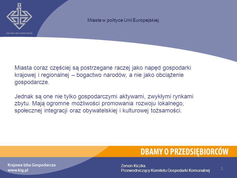 3 Miasta w polityce Unii Europejskiej. Zenon Kiczka. Przewodniczący Komitetu Gospodarki Komunalnej Miasta coraz częściej są postrzegane raczej jako na