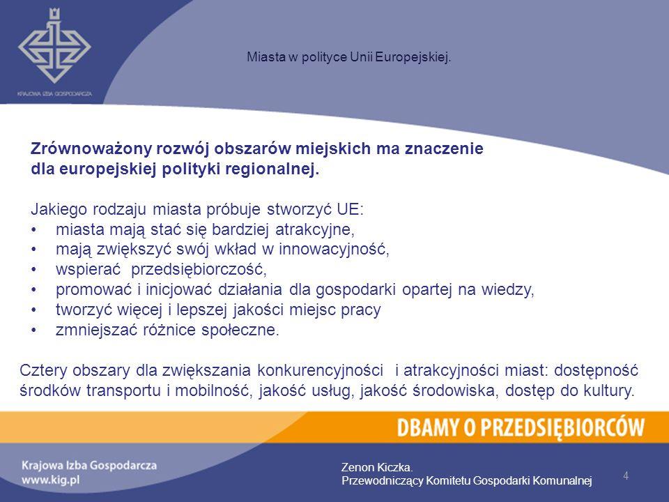 4 Miasta w polityce Unii Europejskiej. Zenon Kiczka. Przewodniczący Komitetu Gospodarki Komunalnej Zrównoważony rozwój obszarów miejskich ma znaczenie