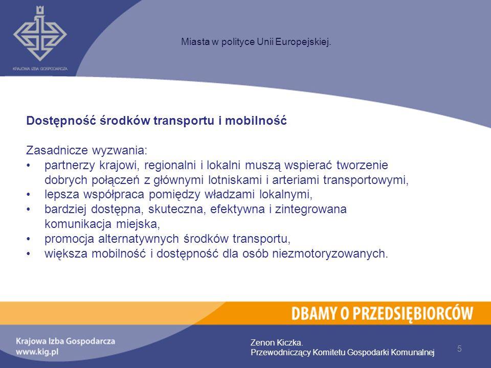 5 Miasta w polityce Unii Europejskiej. Zenon Kiczka. Przewodniczący Komitetu Gospodarki Komunalnej Dostępność środków transportu i mobilność Zasadnicz
