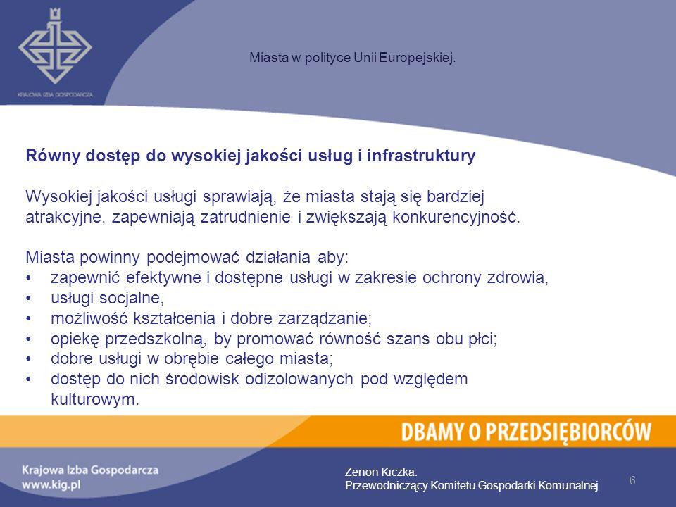 6 Miasta w polityce Unii Europejskiej. Zenon Kiczka. Przewodniczący Komitetu Gospodarki Komunalnej Równy dostęp do wysokiej jakości usług i infrastruk