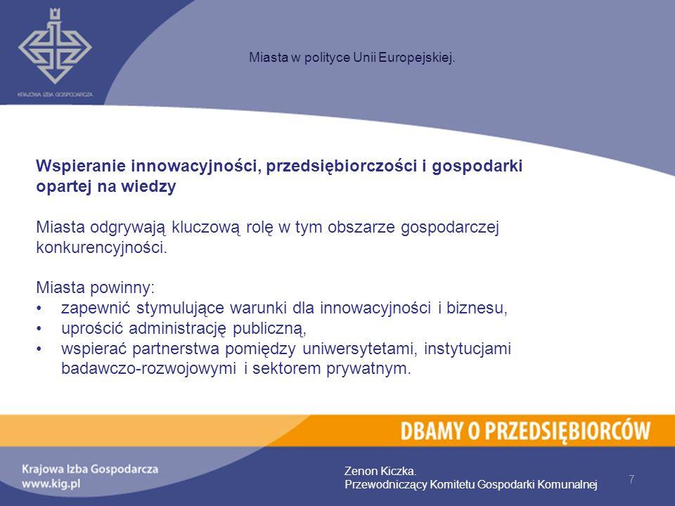 7 Miasta w polityce Unii Europejskiej. Zenon Kiczka. Przewodniczący Komitetu Gospodarki Komunalnej Wspieranie innowacyjności, przedsiębiorczości i gos