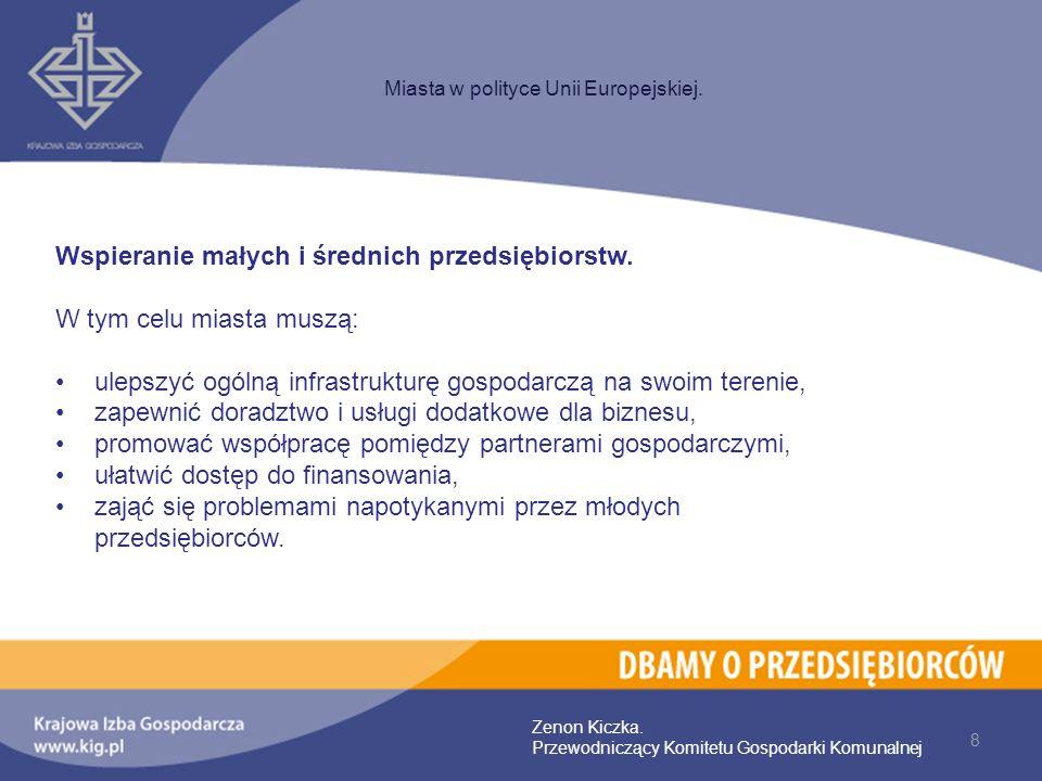 8 Miasta w polityce Unii Europejskiej. Zenon Kiczka. Przewodniczący Komitetu Gospodarki Komunalnej Wspieranie małych i średnich przedsiębiorstw. W tym