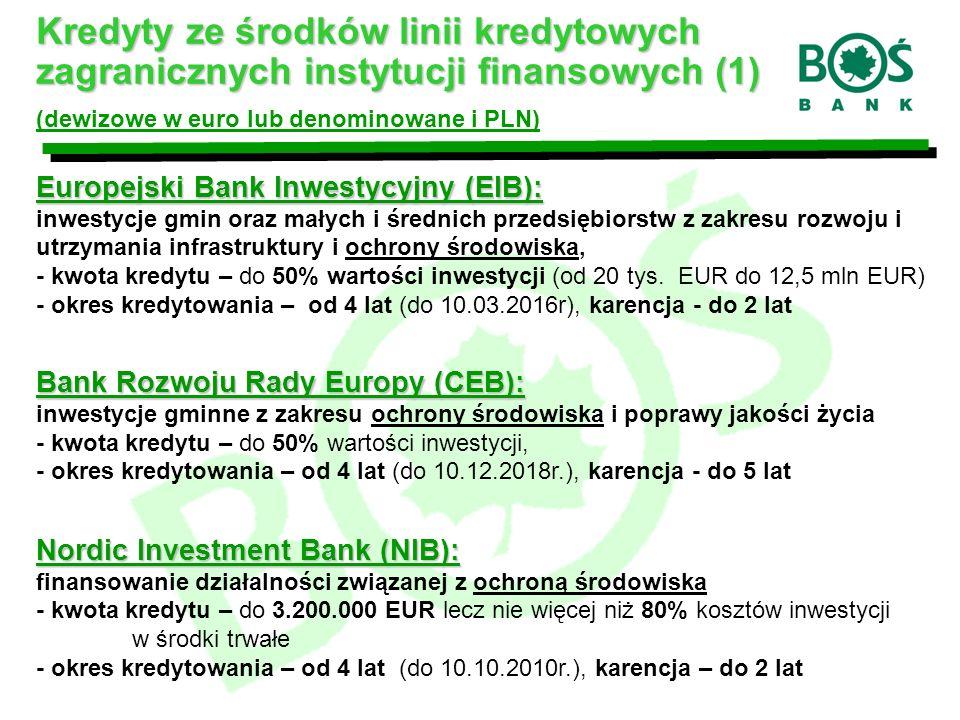 Europejski Bank Inwestycyjny (EIB): inwestycje gmin oraz małych i średnich przedsiębiorstw z zakresu rozwoju i utrzymania infrastruktury i ochrony środowiska, - kwota kredytu – do 50% wartości inwestycji (od 20 tys.