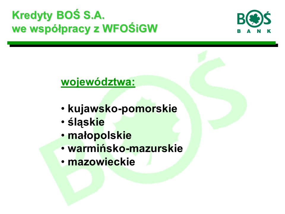 Kredyty na zakup lub montaż urządzeń służących ochronie środowiska podmioty uprawnione do ubiegania się o kredyt: wszyscy przedmiot kredytowania: zakup lub montaż urządzeń i wyrobów służących ochronie środowiska, które legitymują się dokumentami potwierdzającymi prawo do wprowadzania ich do obrotu na rynek polski warunki kredytowania: - kwota kredytu - do 100% kosztów zakupu i montażu, - okres kredytowania - do 5 lat, - oprocentowanie zmienne - ustalone na podstawie uchwały Zarządu BOŚ S.A.