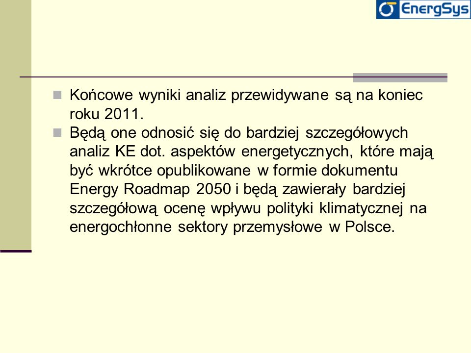 Końcowe wyniki analiz przewidywane są na koniec roku 2011. Będą one odnosić się do bardziej szczegółowych analiz KE dot. aspektów energetycznych, któr
