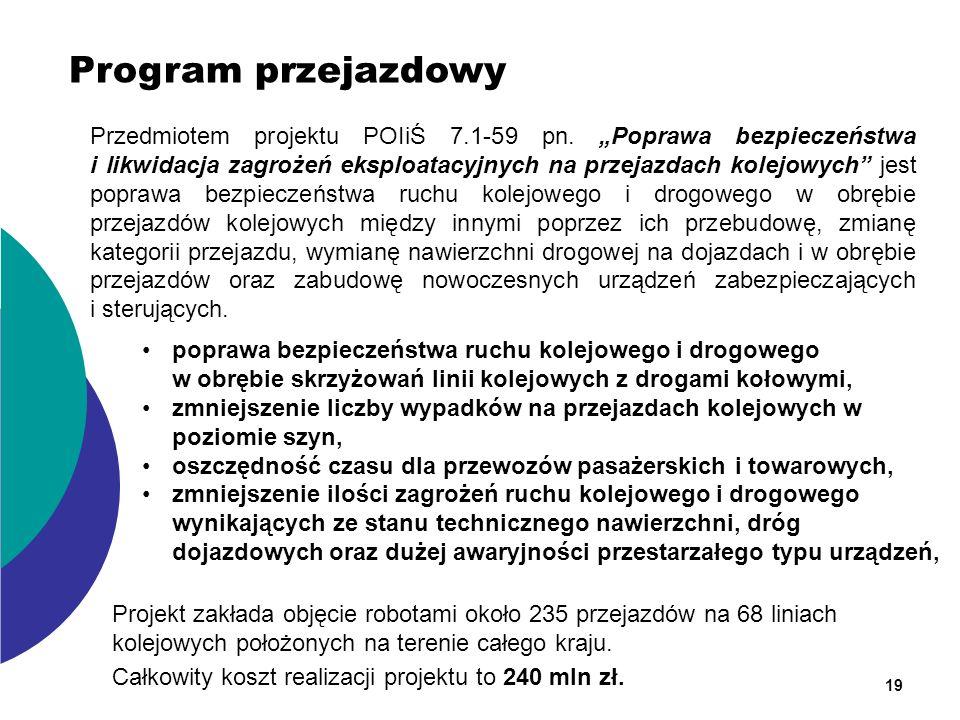 19 Program przejazdowy Przedmiotem projektu POIiŚ 7.1-59 pn. Poprawa bezpieczeństwa i likwidacja zagrożeń eksploatacyjnych na przejazdach kolejowych j