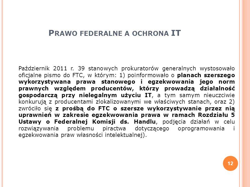 P RAWO FEDERALNE A OCHRONA IT Październik 2011 r. 39 stanowych prokuratorów generalnych wystosowało oficjalne pismo do FTC, w którym: 1) poinformowało