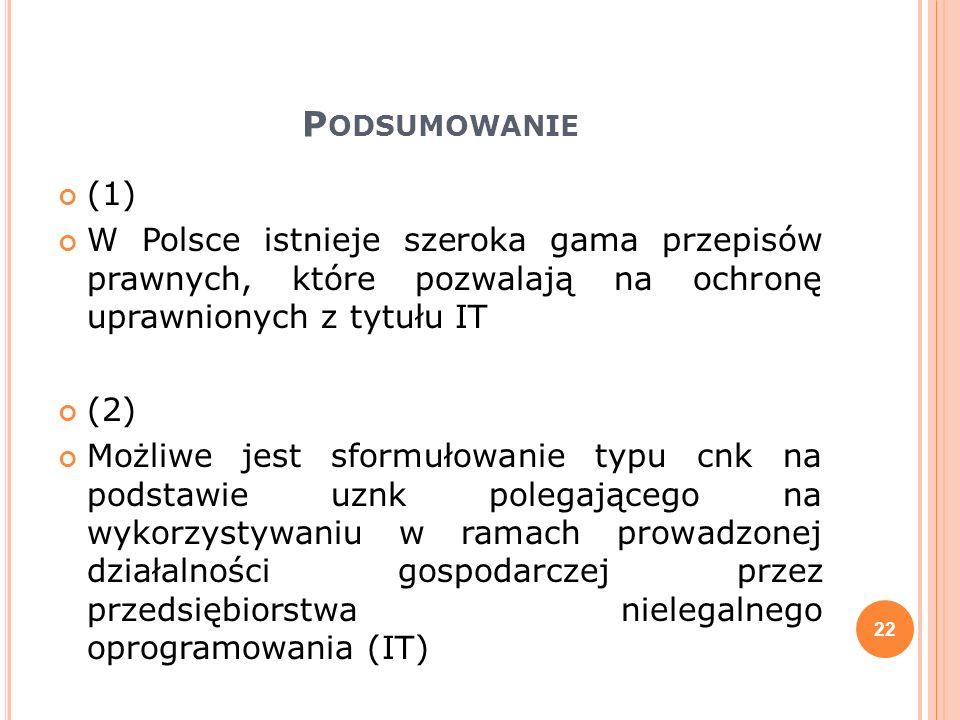 P ODSUMOWANIE (1) W Polsce istnieje szeroka gama przepisów prawnych, które pozwalają na ochronę uprawnionych z tytułu IT (2) Możliwe jest sformułowani