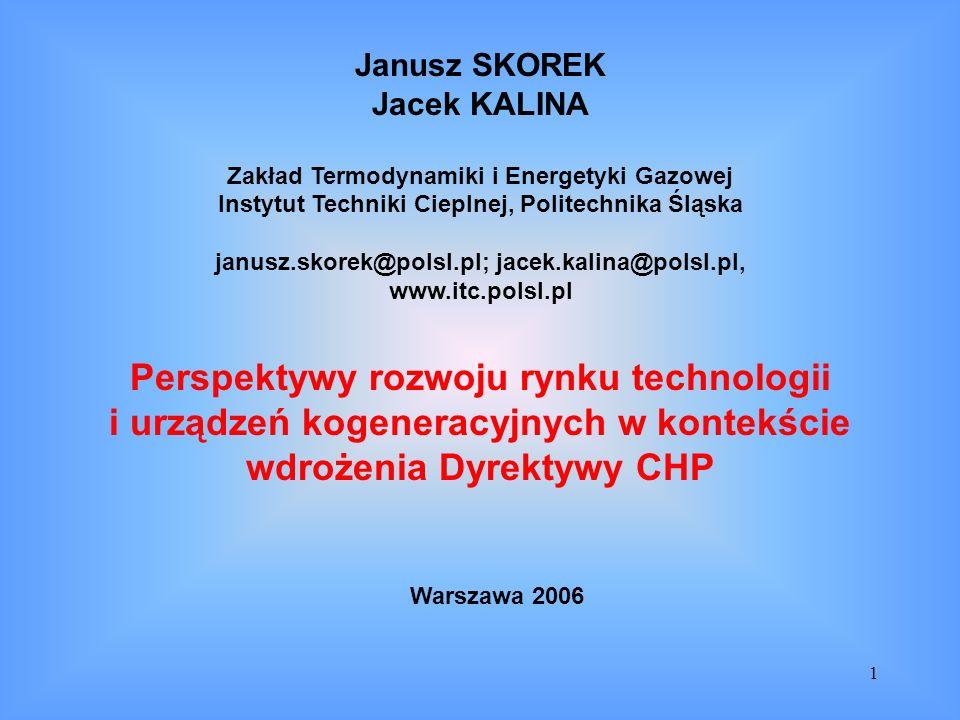 1 Janusz SKOREK Jacek KALINA Zakład Termodynamiki i Energetyki Gazowej Instytut Techniki Cieplnej, Politechnika Śląska janusz.skorek@polsl.pl; jacek.k