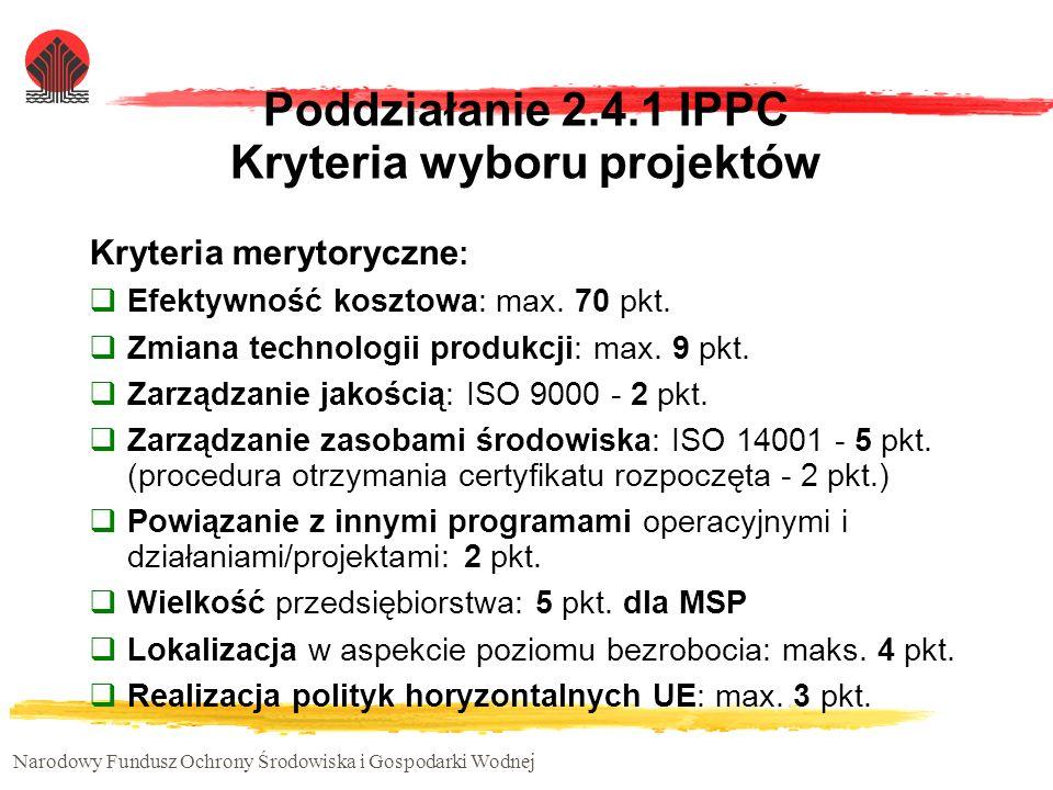 Narodowy Fundusz Ochrony Środowiska i Gospodarki Wodnej Poddziałanie 2.4.1 IPPC Kryteria wyboru projektów Kryteria merytoryczne : Efektywność kosztowa