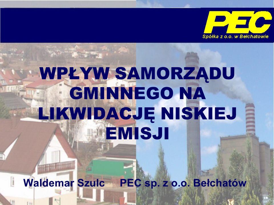 WPŁYW SAMORZĄDU GMINNEGO NA LIKWIDACJĘ NISKIEJ EMISJI Waldemar Szulc PEC sp. z o.o. Bełchatów