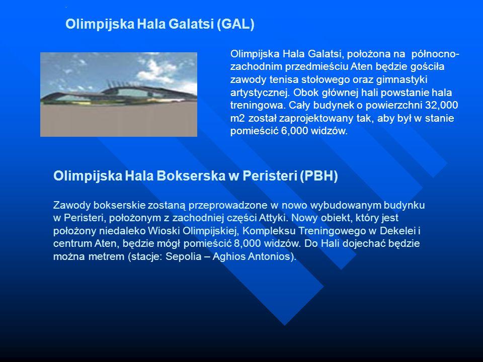. Olimpijska Hala Galatsi (GAL) Olimpijska Hala Galatsi, położona na północno- zachodnim przedmieściu Aten będzie gościła zawody tenisa stołowego oraz
