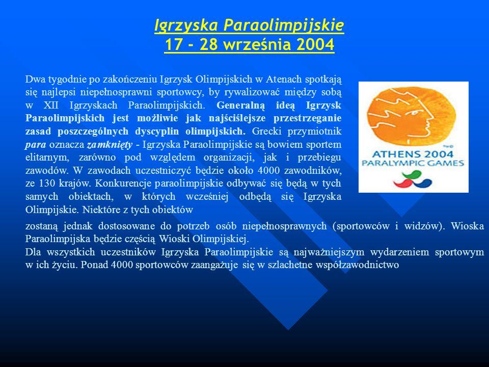 Igrzyska Paraolimpijskie 17 - 28 września 2004 Dwa tygodnie po zakończeniu Igrzysk Olimpijskich w Atenach spotkają się najlepsi niepełnosprawni sporto