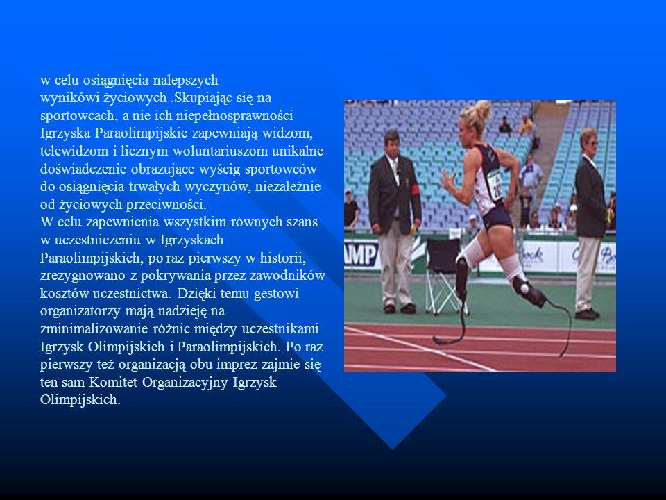 w celu osiągnięcia nalepszych wynikówi życiowych.Skupiając się na sportowcach, a nie ich niepełnosprawności Igrzyska Paraolimpijskie zapewniają widzom