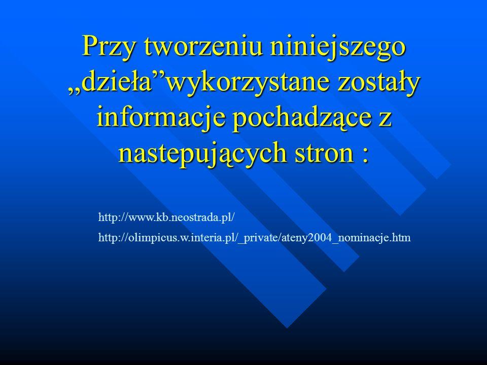 Przy tworzeniu niniejszego dzieławykorzystane zostały informacje pochadzące z nastepujących stron : http://www.kb.neostrada.pl/ http://olimpicus.w.int