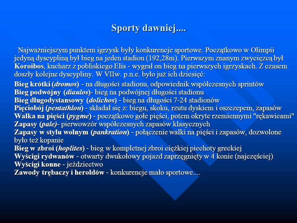 Sporty dawniej.... Najważniejszym punktem igrzysk były konkurencje sportowe. Początkowo w Olimpii jedyną dyscypliną był bieg na jeden stadion (192,28m